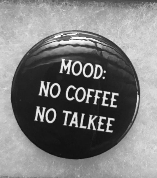 No Coffee, No Talkee Mood Pin