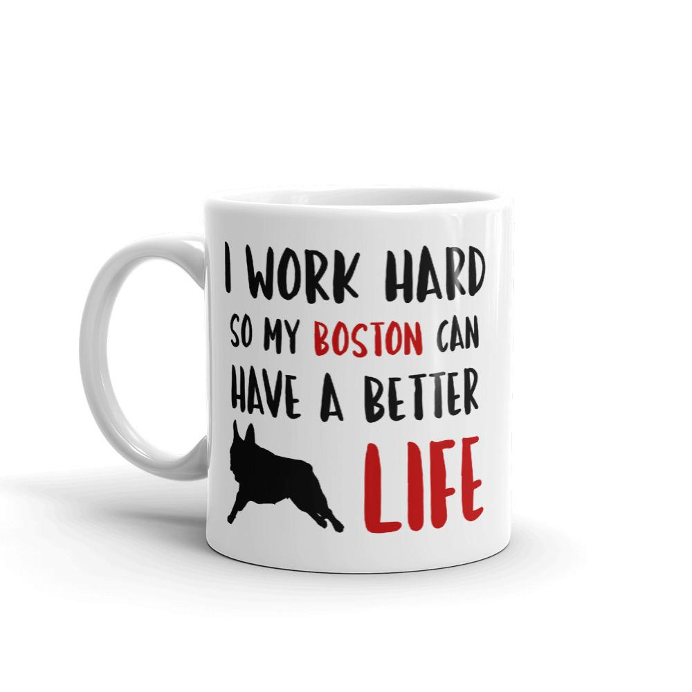 Boston Terrier Coffee Mug - I Work Hard - Boston Terrier World