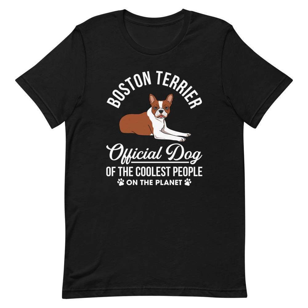 Official Dog of the Coolest People on the Planet - Unisex T-Shirt - Boston Terrier World