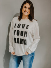 Load image into Gallery viewer, Love your Mama Graphic Sweatshirt
