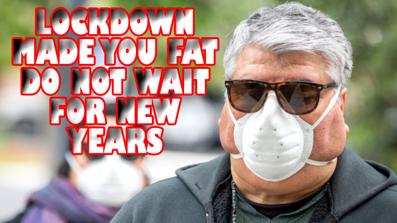 Lockdown Weight Gain Has Made The World Fatter | Do Not Wait For New Years