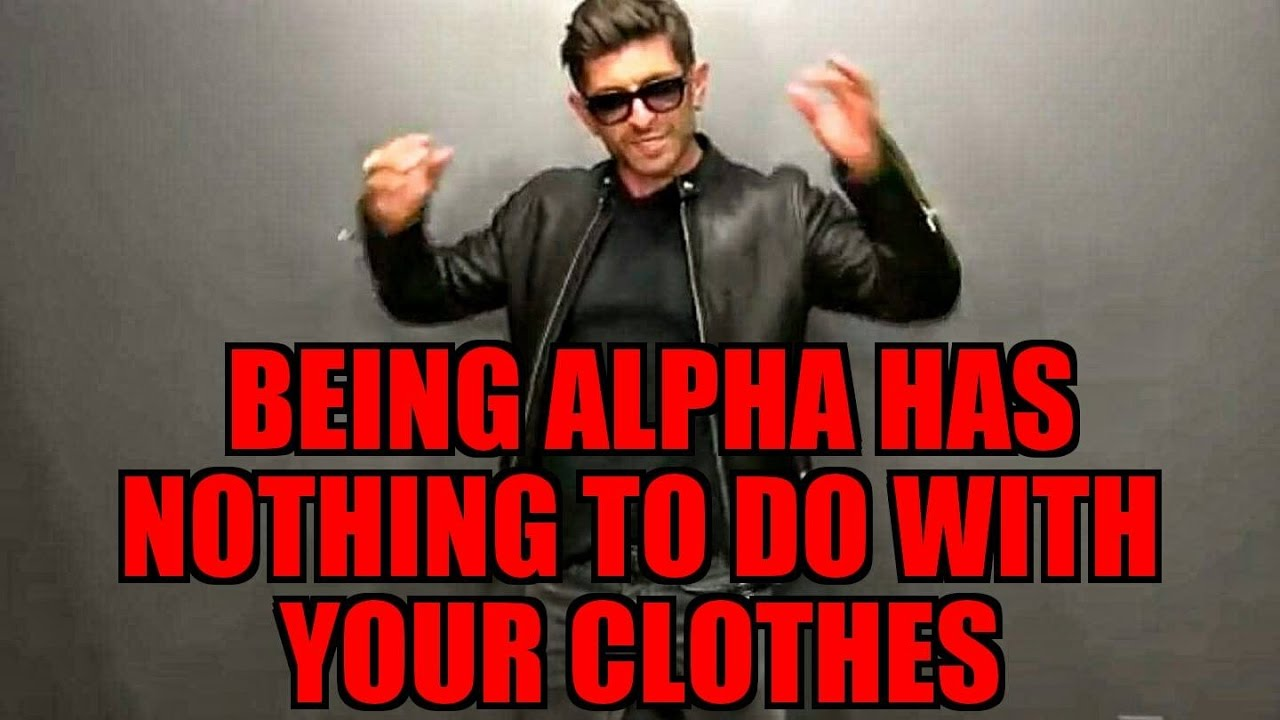 Being Alpha Has Nothing To Do With Your Clothes -- No Matter What Alpha M Says