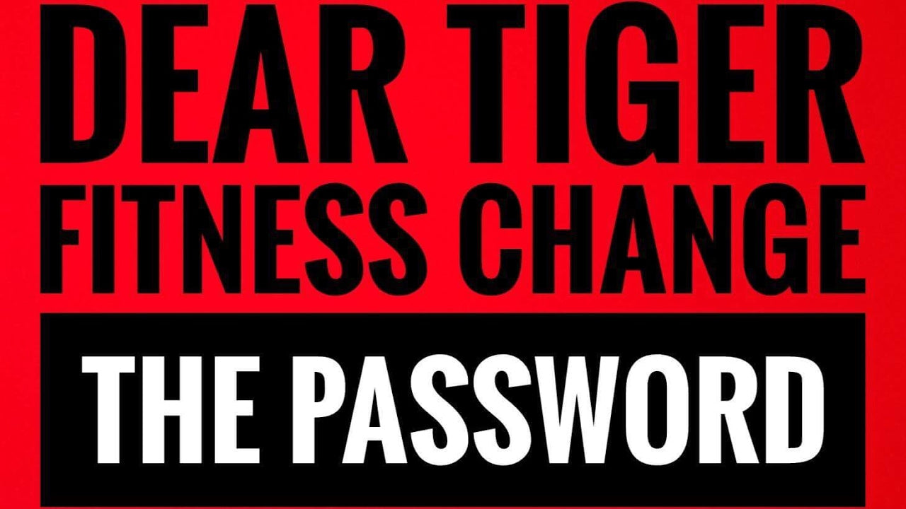 Dear Tiger Fitness Change the Password