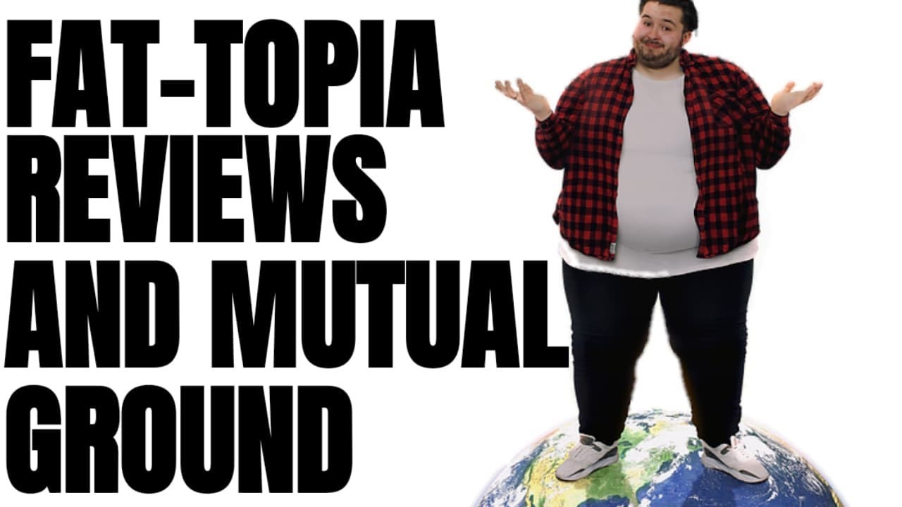 Fat Topia on Amazon Prime Reviews and Mutual Ground Debates