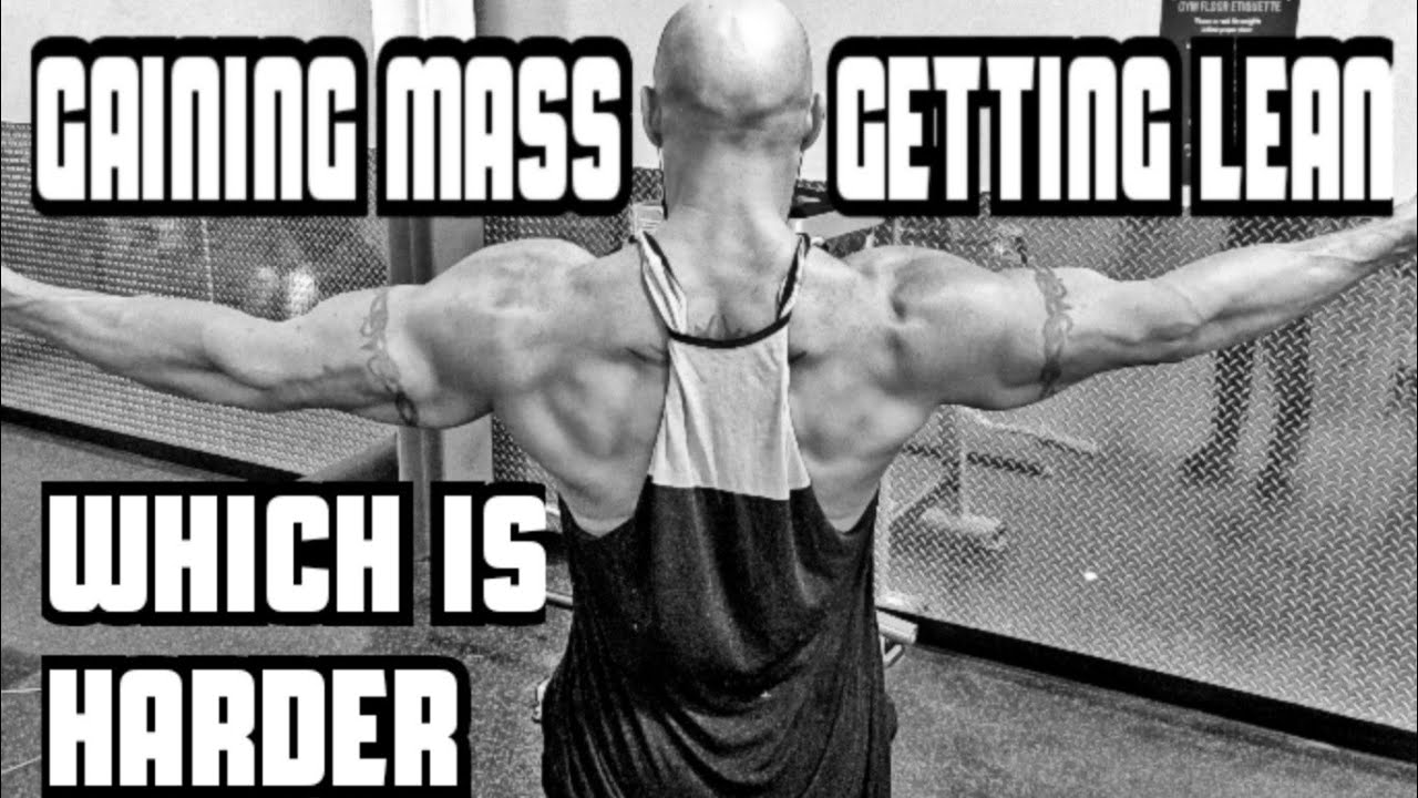 Gaining Mass VS Getting Lean- Which Was Harder