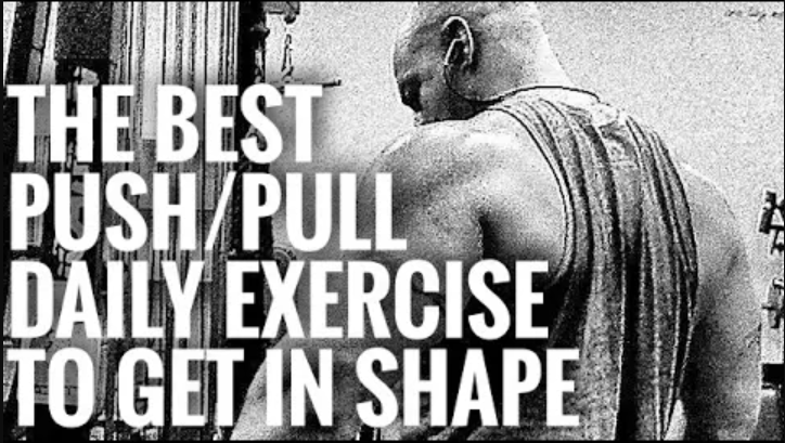 The Most Important Push Pull Daily Exercise Series To Get In Shape Or Stay In Shape