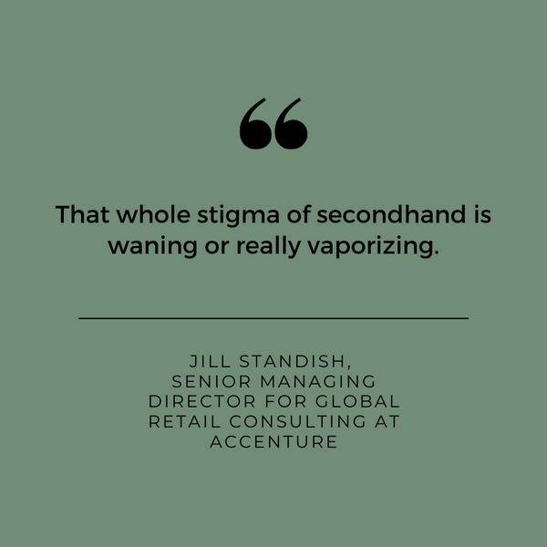 The whole stigma of secondhand is waning or really vaporising. Accenture