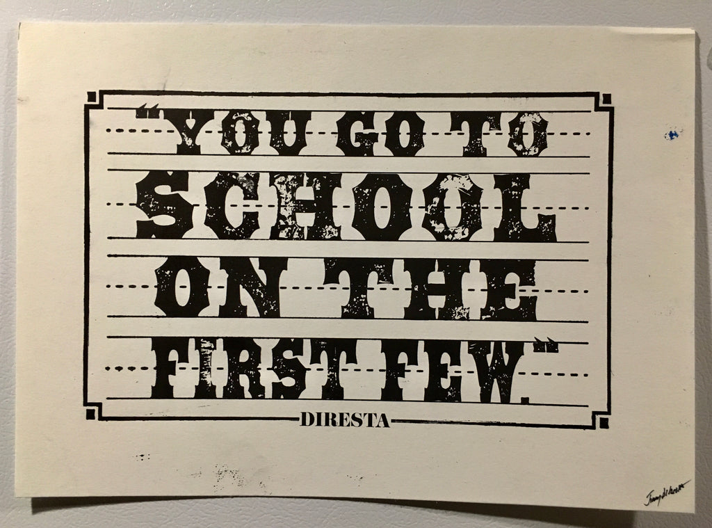 """YOU GO TO SCHOOL"" DIRESTA LETTERPRESS POSTER"