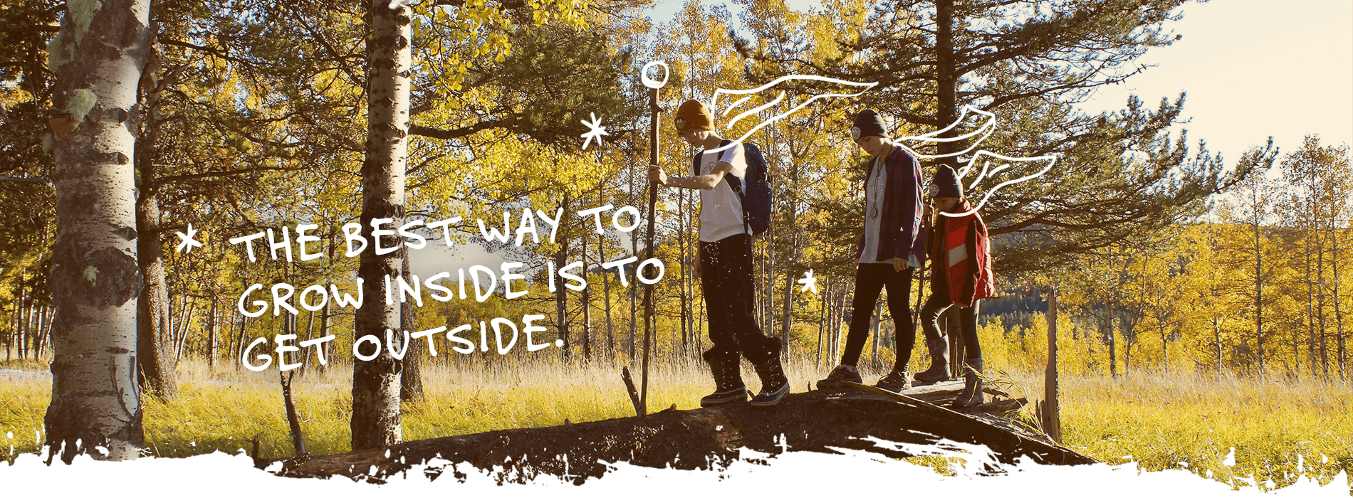 The best way to grow inside is to get outside.