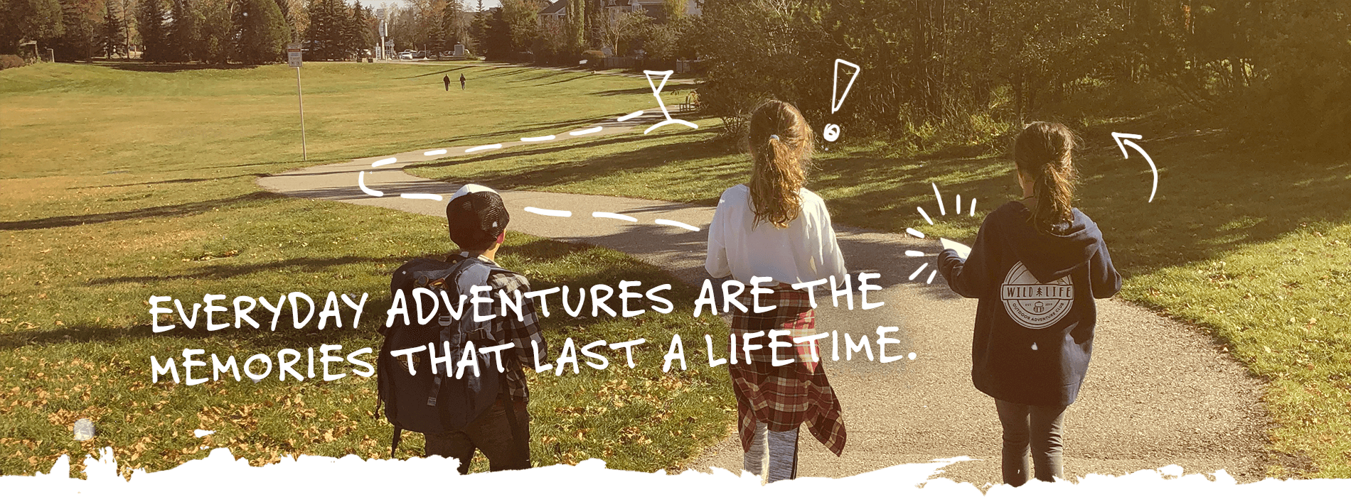 Everyday adventures are the memories that last a lifetime.