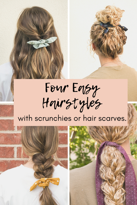 Four Easy Hair Styles with Scrunchies or Hair Scarves
