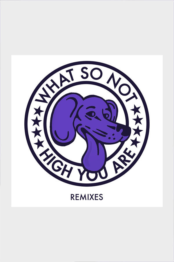 What So Not 'High You Are' Remixes