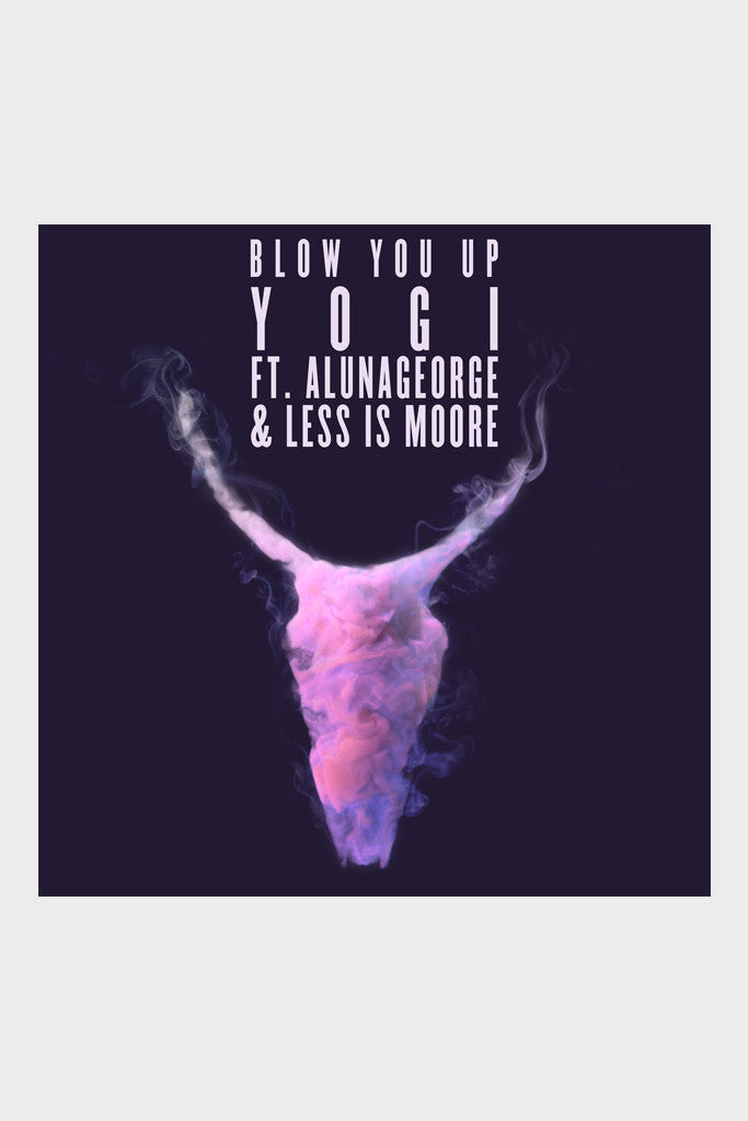 YOGI 'BLOW YOU UP' (FEAT. ALUNA GEORGE & LESS IS MORE) SINGLE