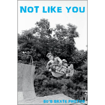 "Not Like You ""80's Skate Photos"" -  Fanzine"