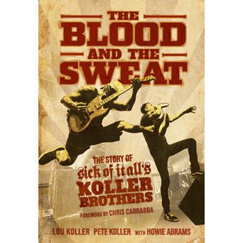 "Sick Of It All ""The Blood And The Sweat: The Story Of Sick Of It All's Koller Brothers"" - Book"