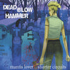 "Dead Blow Hammer ""Mantis Lover/Shorter Circuits"""