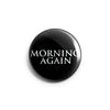 "REVBTN977 Morning Again ""Logo"" -  Button"