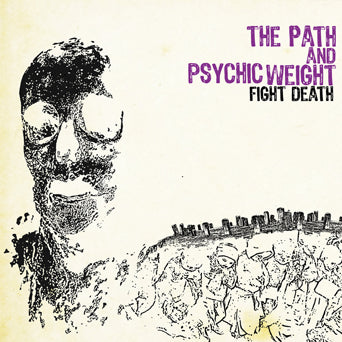 "The Path / Psychic Weight ""Fight Death (Split)"""