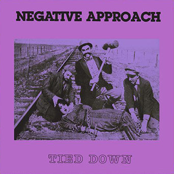 "Negative Approach ""Tied Down"""