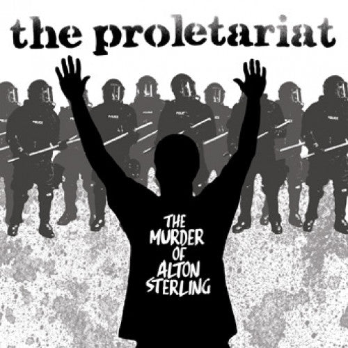 "B9R254-1 The Proletariat ""The Murder Of Alton Sterling b/w Push Back"" 7"" Album Artwork"