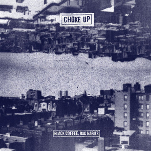 "Choke Up ""Black Coffee, Bad Habits"""