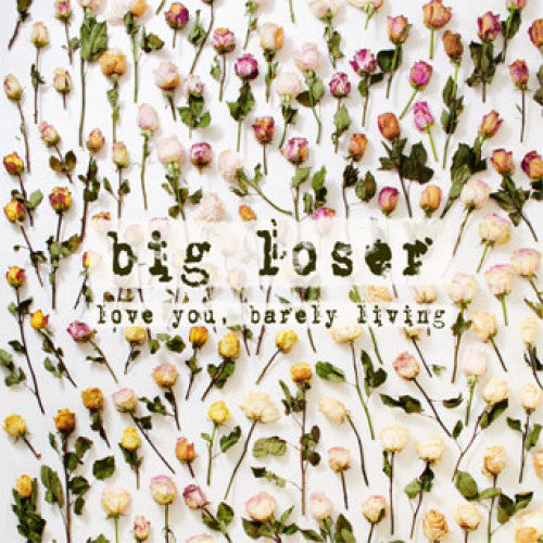 "Big Loser ""Love You, Barely Living"""