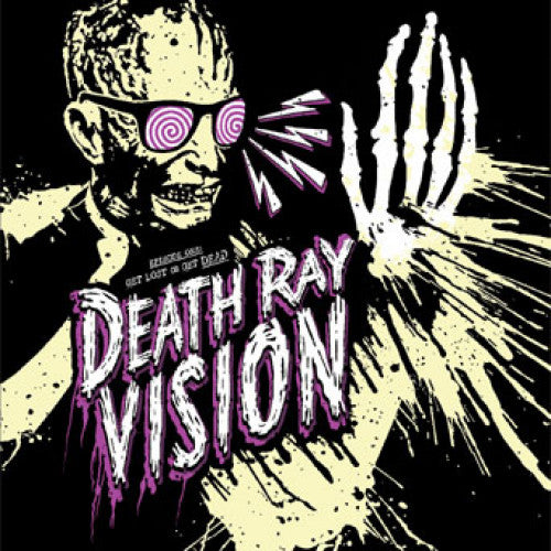 "Death Ray Vision ""Get Lost Or Get Dead"""