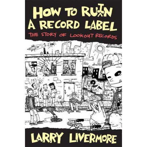 "DGIO96-B Larry Livermore ""How To Ru(i)n A Record Label: The Story Of Lookout Records"" -  Book"