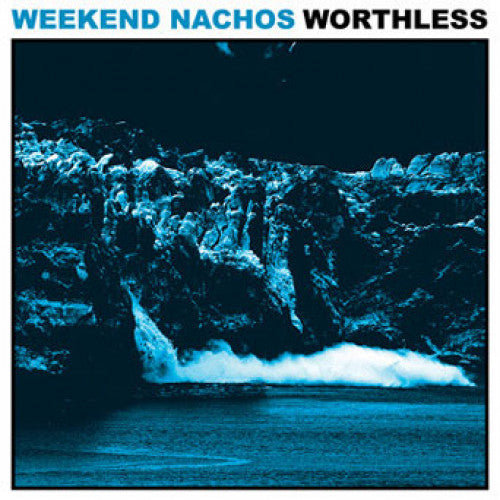 "Weekend Nachos ""Worthless"""