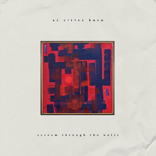 "EVR412-1 As Cities Burn ""Scream Through The Walls"" LP Album Artwork"