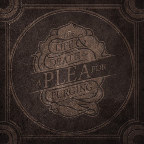 "A Plea For Purging ""The Life & Death Of A Plea For Purging"""