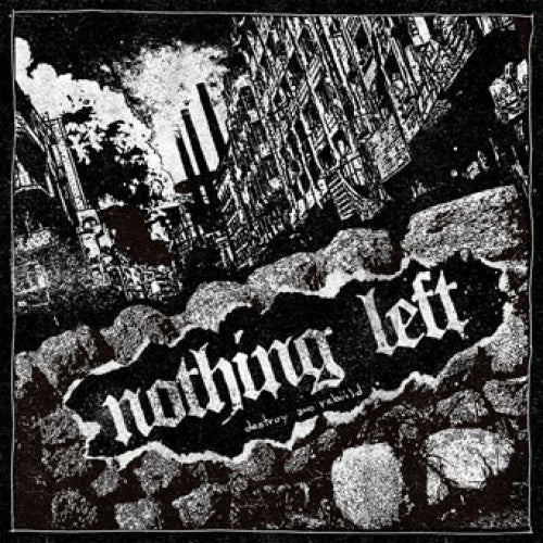 "Nothing Left ""Destroy And Rebuild"""