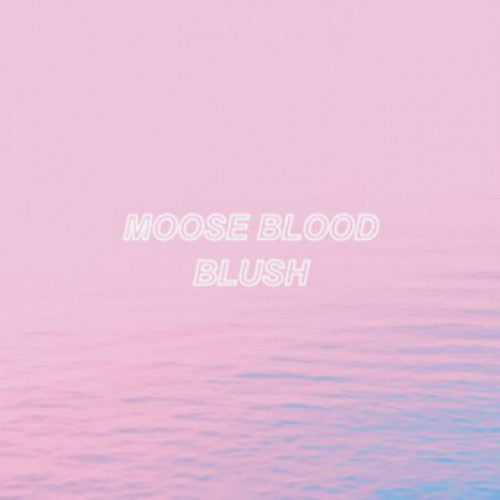 "Moose Blood ""Blush"""