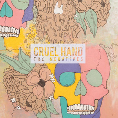 "Cruel Hand ""The Negatives"""