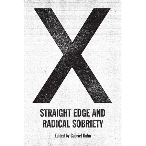 "PMPRS167-B Gabriel Kuhn ""X: Straight Edge And Radical Sobriety"" -  Book"