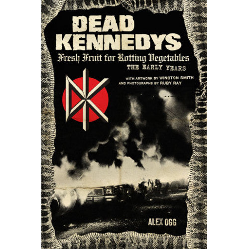 "PMPRS4892-B Alex Ogg ""Dead Kennedys: Fresh Fruit For Rotting Vegetables, The Early Years"" -  Book"