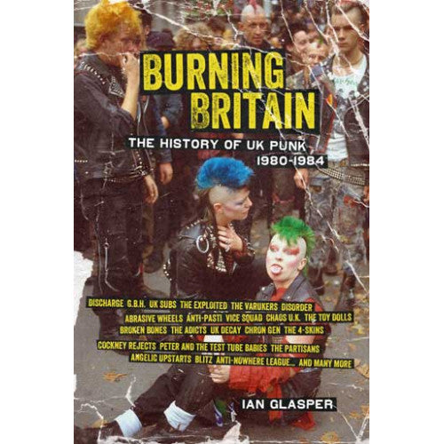 "PMPRS7480-B Ian Glasper ""Burning Britain: The History Of UK Punk 1980-1984"" -  Book"