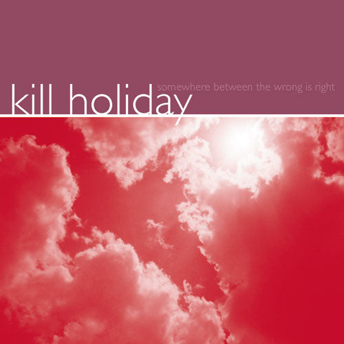 "REV077 Kill Holiday ""Somewhere Between The Wrong Is Right"" LP/CD Album Artwork"