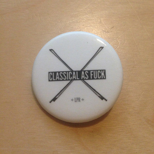 """Classical as Fuck"" Button"