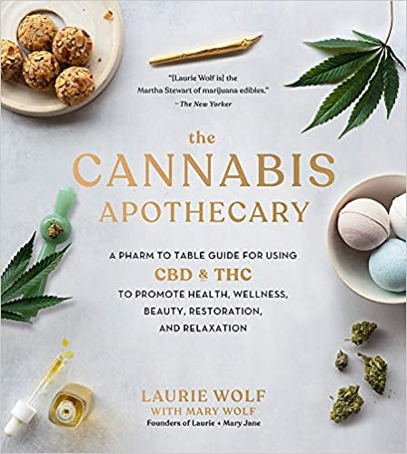 The Cannabis Apothecary: A Pharm to Table Guide for using CBD & THC