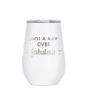 12 oz Wine Cup - Not a Day Over Fabulous