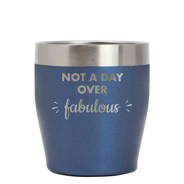 12 oz Rocks Cup - Not a Day Over Fabulous