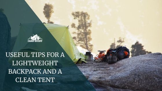 USEFUL TIPS FOR A LIGHTWEIGHT BACKPACK AND A CLEAN TENT