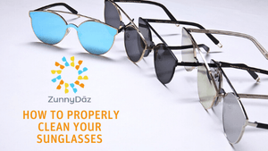 ZUNNY TIP | How to Properly Clean Your Sunglasses | ZunnyDāz