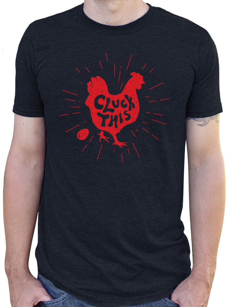 Cluck This Chicken - Funny Mens T-Shirt