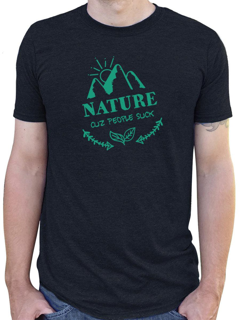 Nature - Cuz People Suck Funny Mens T-Shirt