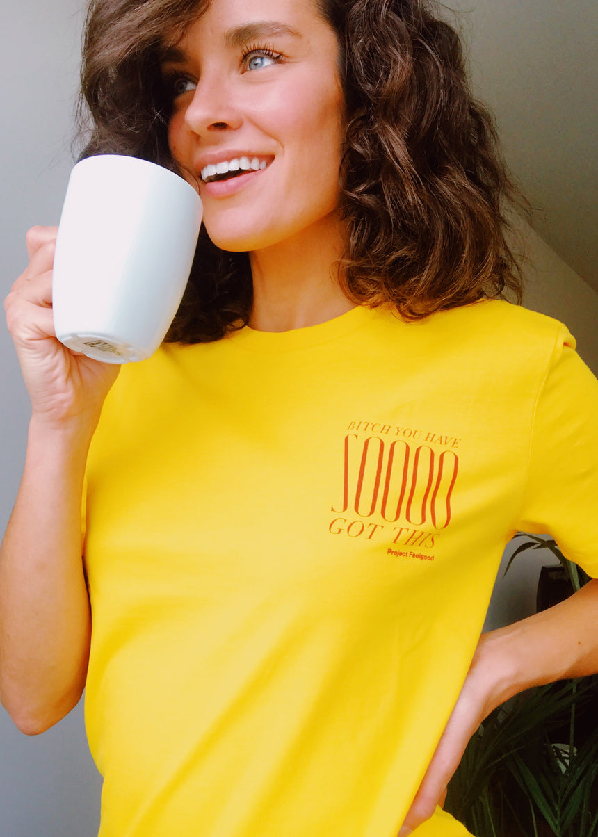 Bitch You Have Soooo Got This - Summer Yellow - Unisex Tee