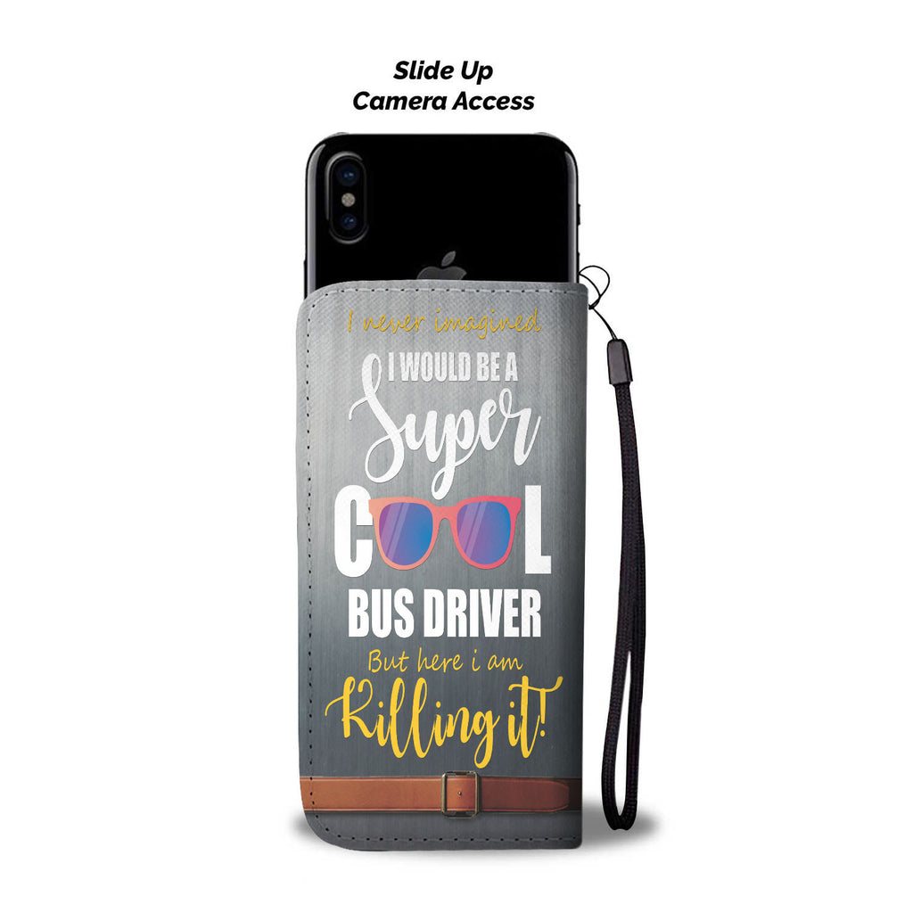 Custom Phone Wallet Available For All Phone Models I Would Be A Super Cool Bus Driver Phone Wallet - STUDIO 11 COUTURE