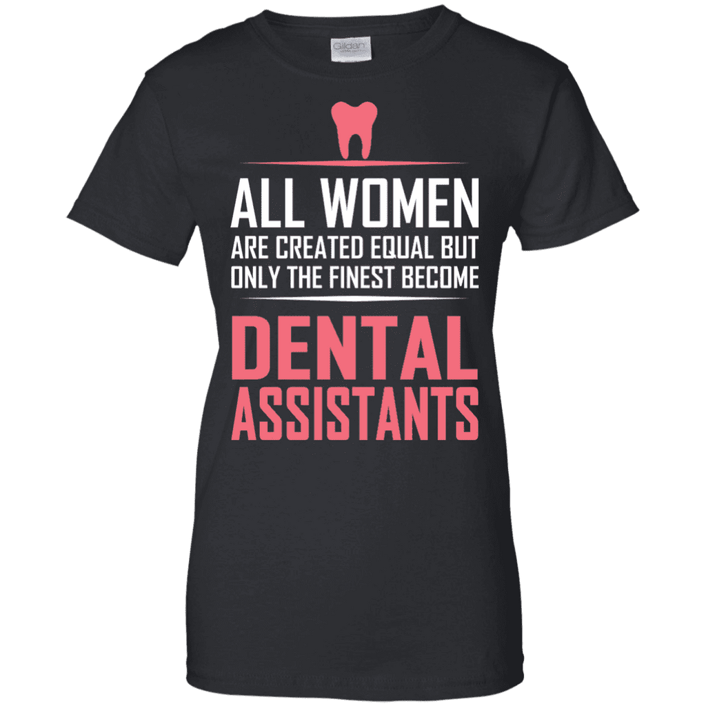All Women Created Equal Dental Assistant Ladies Tee