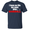 Image of I Have No Life My Son Play Baseball Men Tee - STUDIO 11 COUTURE